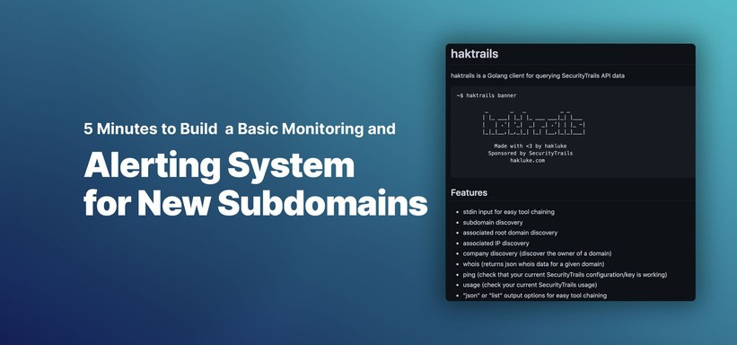 5 minutes to Build a Basic Monitoring and Alerting System for New Subdomains.