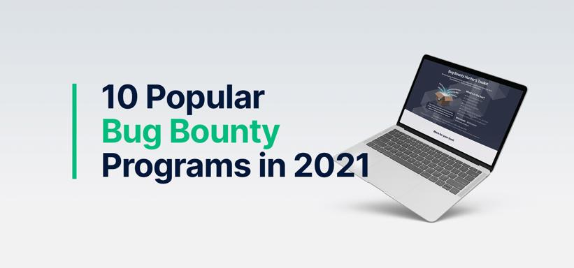 10 Popular Bug Bounty Programs in 2021.