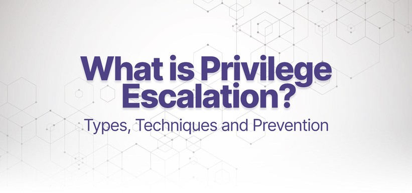 What is Privilege Escalation? Types, Techniques and Prevention.