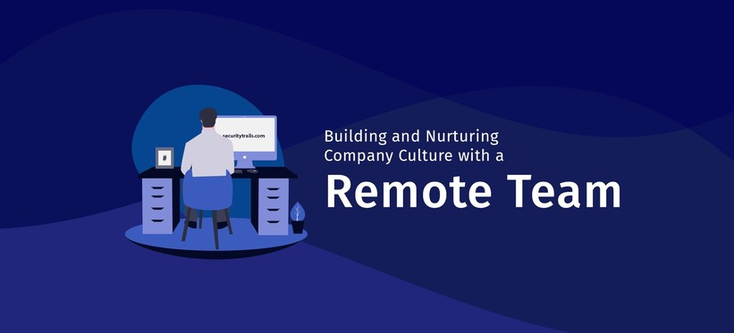 Building and Nurturing Company Culture with a Remote Team.
