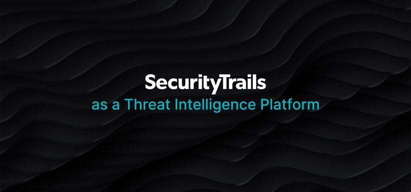 SecurityTrails as a Threat Intelligence Platform.