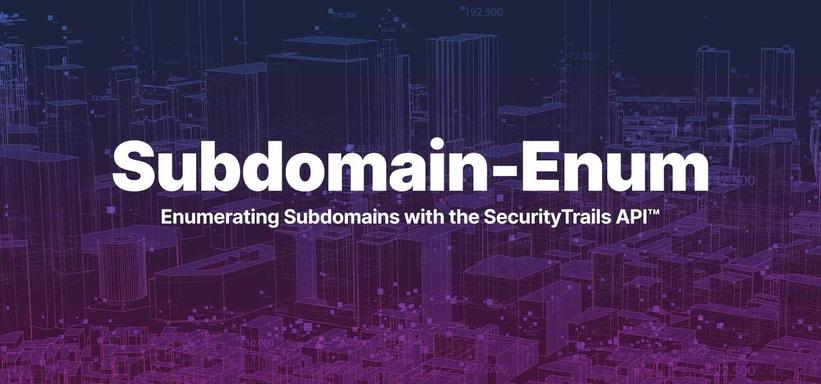 Subdomain-Enum: Enumerating Subdomains with the SecurityTrails API™.