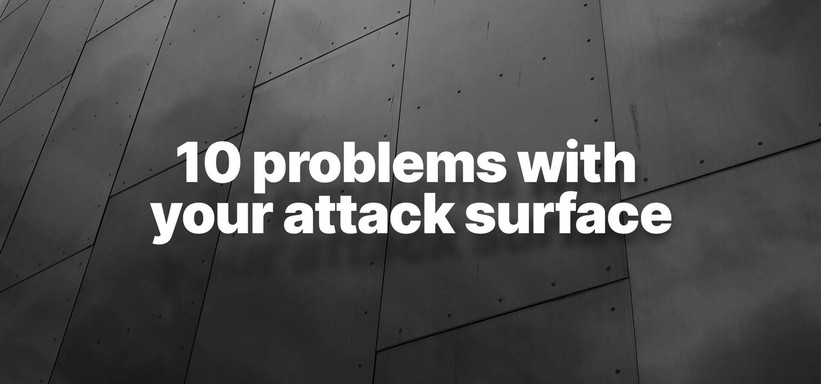 Top 10 Problems with Your Attack Surface.