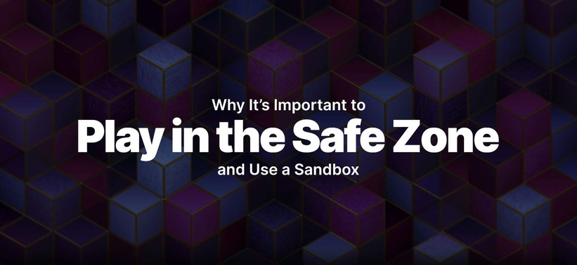 Why It's Important to Play in the Safe Zone and Use a Sandbox.