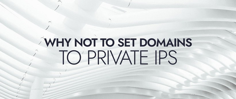 Why Not to Set Domains to Private IPs.